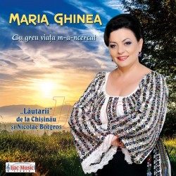 Maria Ghinea - Cu greu viata m-a-ncercat