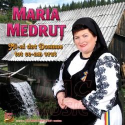 Maria Medrut - Mi-ai dat Doamne tot ce-am vrut